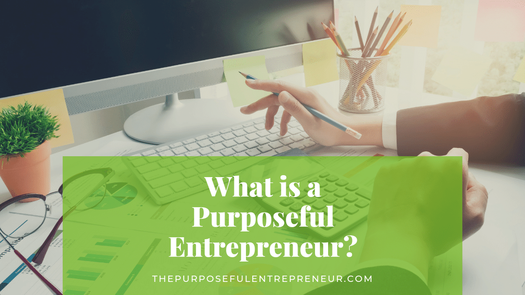 The Purposeful Entrepreneur: What It Is And Why It Matters