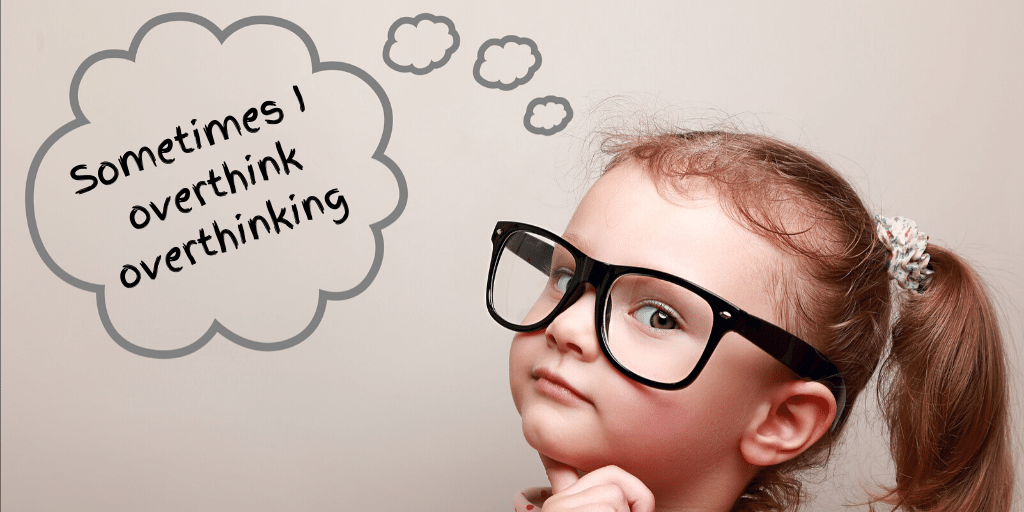 Do you overthink overthinking?