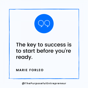 The key to success is to start before you're ready.